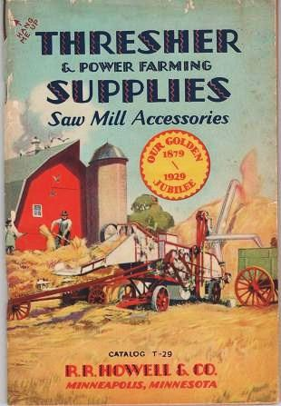 THRESHER & POWER FARMING SUPPLIES, SAW MILL ACCESSORIES: Catalog T-29. Our Golden Jubilee, 1879-1929. R. R. Howell, Co.