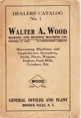 DEALER'S CATALOG NO. 1 -- WALTER A. WOOD MOWING AND REAPING MACHINE CO. Harvesting Machines and Implements, Spreaders, Drills, Plows, Wagons, Engines, Feed Mills, Grinders, Etc. Walter A. Wood.