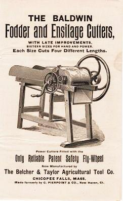 THE BALDWIN FODDER AND ENSILAGE CUTTERS, with Late Improvements. Sixteen Sizes for Hand and Power. Each Size Cuts Four Different Lengths. Power Cutters Fitted with the Only Reliable Patent Safety Fly-wheel. Belcher, Taylor.