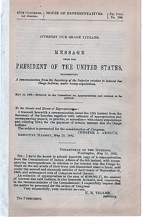 INTEREST DUE OSAGE INDIANS. Message from the President of the United States, transmitting a communication from the Secretary of the Interior,,,, May 15, 1882. Chester A. Indian Territory / Arthur, H. Price.