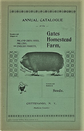 ANNUAL CATALOGUE OF THE GATES HOMESTEAD FARM: Breeders and Shippers of Poland China Hogs, Poultry, and English Ferrets. Growers and dealers in Seeds. F. H. Gates.
