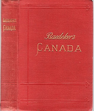 THE DOMINION OF CANADA, WITH NEWFOUNDLAND AND AN EXCURSION TO ALASKA. Handbook for Travellers. With 13 Maps and 12 Plans. Third Revised and Augmented Edition. Karl Baedeker.