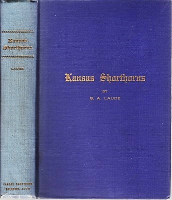 KANSAS SHORTHORNS: A History of the Breed in the State from 1857 to 1920. G. A. Laude.