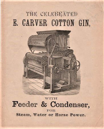 THE CELEBRATED E. CARVER COTTON GIN, WITH FEEDER & CONDENSER, FOR STEAM, WATER OR HORSE POWER. Carver Cotton Gin Company.