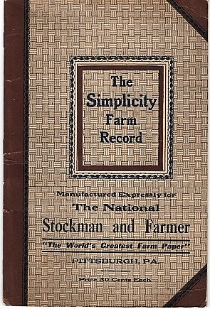 """THE SIMPLICITY FARM RECORD: Manufactured expressly for The National Stockman and Farmer. """"The World's Greatest Farm Paper."""" Pittsburgh, Pa. C. E. Erickson, Company."""