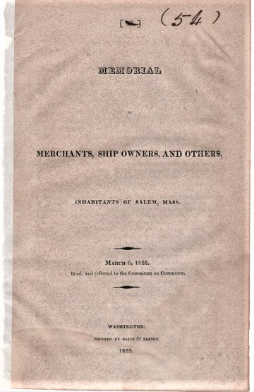 MEMORIAL OF MERCHANTS, SHIP OWNERS, AND OTHERS, INHABITANTS OF SALEM, MASS. March 6, 1822. Read, and referred to the Committee on Commerce. Salem / Silsbee Massachusetts, Nathaniel.
