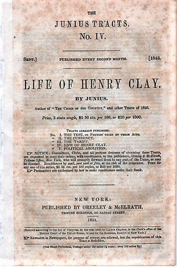 LIFE OF HENRY CLAY. By Junius.; The Junius Tracts, No. IV. (Sept. 1843). Calvin Colton, pseud. Junius.