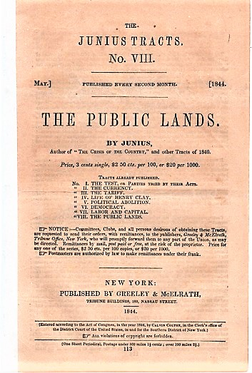 THE PUBLIC LANDS. By Junius.; The Junius Tracts, No. VIII. (May, 1844). Calvin Colton, pseud. Junius.