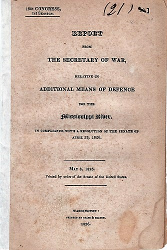 REPORT FROM THE SECRETARY OF WAR, RELATIVE TO ADDITIONAL MEANS OF DEFENCE FOR THE MISSISSIPPI RIVER. In Compliance with a Resolution of the Senate on April 28, 1826.; May 8, 1826. Printed by order of the Senate of the United States. James Barbour, others.