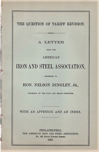 THE QUESTION OF TARIFF REVISION. A Letter from the American Iron and Steel Assoiation, addressed to Hon. Nelson Dingley, Jr., Chairman of the Ways and Means Committee. American Iron, Steel Association.
