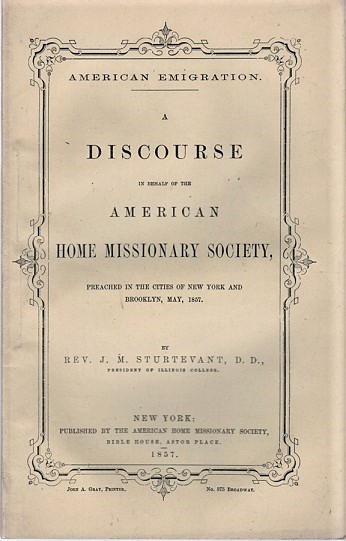 AMERICAN EMIGRATION. A DISCOURSE IN BEHALF OF THE AMERICAN HOME MISSIONARY SOCIETY, PREACHED IN THE CITIES OF NEW YORK AND BROOKLYN, MAY, 1857. Julian Monson Sturtevant.