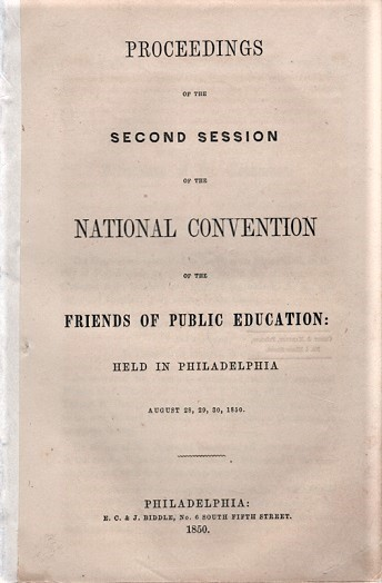PROCEEDINGS OF THE SECOND SESSION OF THE NATIONAL CONVENTION OF THE FRIENDS OF PUBLIC EDUCATION: Held in Philadelphia, August 28, 29, 30, 1850. Henry Barnard.