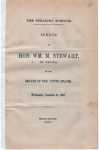 THE TREASURY SURPLUS. Speech of Hon. Wm. M. Stewart, of Nevada, in the Senate of the United States, December 21, 1887. William Morris Stewart.