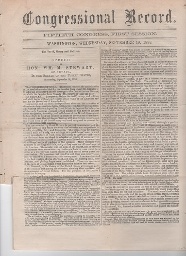 """THE TARIFF, MONEY AND POLITICS. Speech of Hon. Wm. M. Stewart, of Nevada, in the Senate of the United States, Wednesday, September 19, 1888 [in] """"Congressional Record,"""" September 19, 1888. William Morris Stewart."""