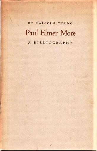 PAUL ELMER MORE: A BIBLIOGRAPHY. Paul Elmer / Young More, Malcolm.