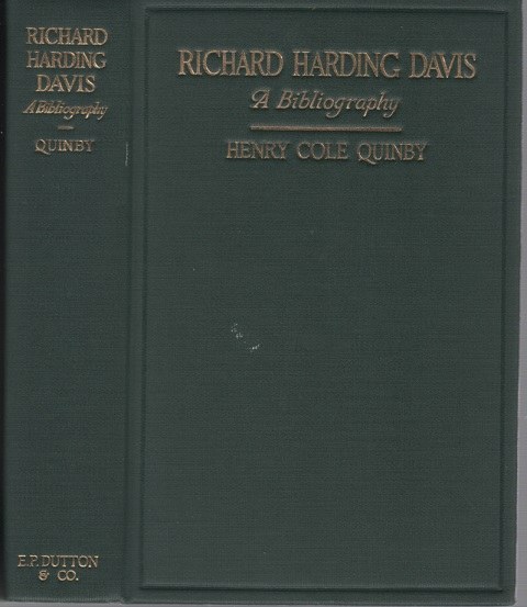 RICHARD HARDING DAVIS, A BIBLIOGRAPHY: Being a Record of his Literary Life, of his achievements as a Correspondent in Six Wars, and his efforts in behalf of the Allies in the Great War. Richard Harding / Quinby Davis, Henry Cole.
