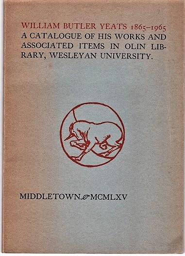 WILLIAM BUTLER YEATS, 1865-1965: A Catalogue of His Works and Associated Items in Olin Library, Wesleyan University, together with an Essay by David R. Clark '42. William Butler / Durkan Yeats, Michael J.