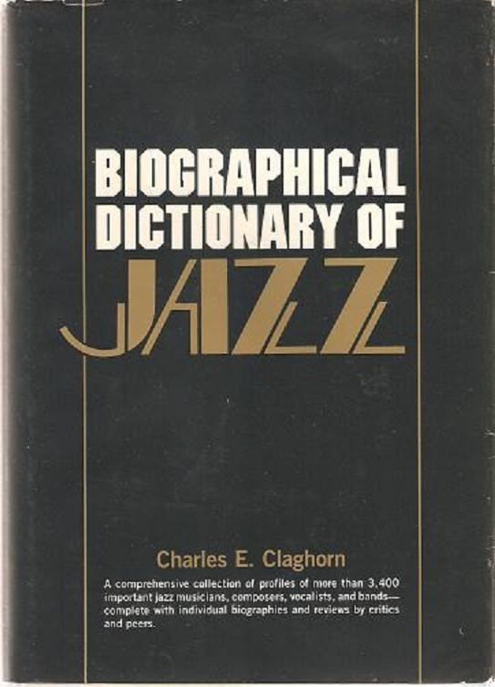 BIOGRAPHICAL DICTIONARY OF JAZZ. Charles Eugene Claghorn.