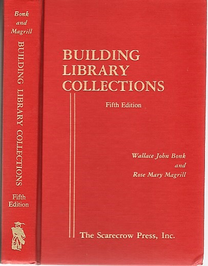 BUILDING LIBRARY COLLECTIONS: Fifth Edition. Wallace John Bonk, Rose Mary Magrill.