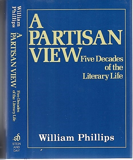 A PARTISAN VIEW: Five Decades of the Literary Life. William Phillips.