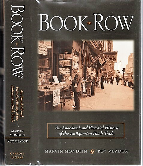 BOOK ROW: An Anecdotal and Pictorial History of the Antiquarian Book Trade. Foreword by Madeleine B. Stern. Marvin Mondlin, Roy Meador.