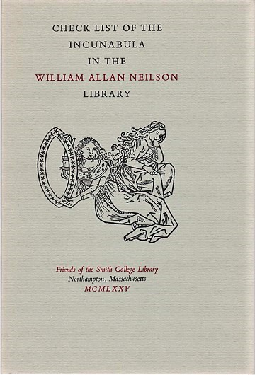 CHECK LIST OF THE INCUNABULA IN THE WILLIAM ALLAN NEILSON LIBRARY. Dorothy King, Ruth Mortimer.