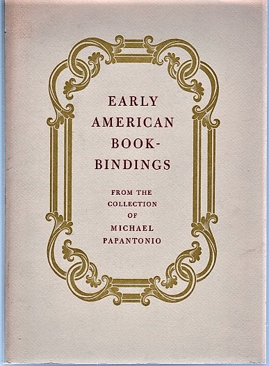 EARLY AMERICAN BOOKBINDINGS: From the Collection of Michael Papantonio. Michael Papantonio.