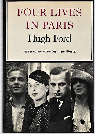 FOUR LIVES IN PARIS. With a Foreword by Glenway Wescott. Hugh Ford.