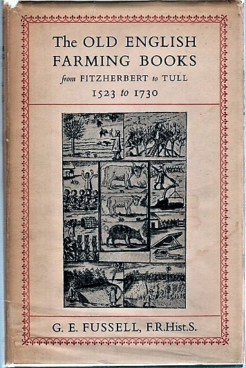 THE OLD ENGLISH FARMING BOOKS FROM FITZHERBERT TO TULL, 1523 TO 1730. G. E. Fussell.