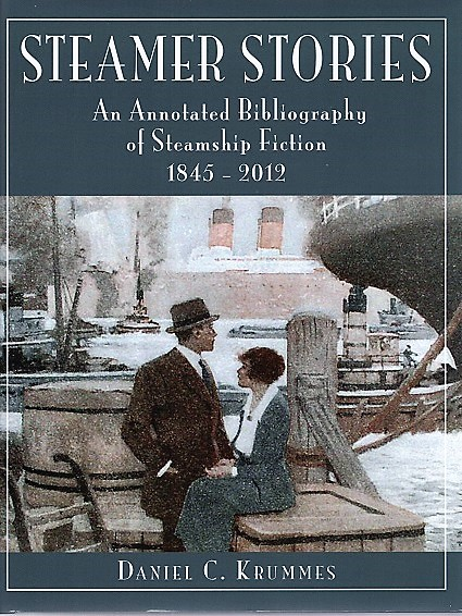 STEAMER STORIES: An Annotated Bibliography of Steamship Fiction, 1845-2012. Edited by Douglas Scott Brookes. Daniel C. Krummes.