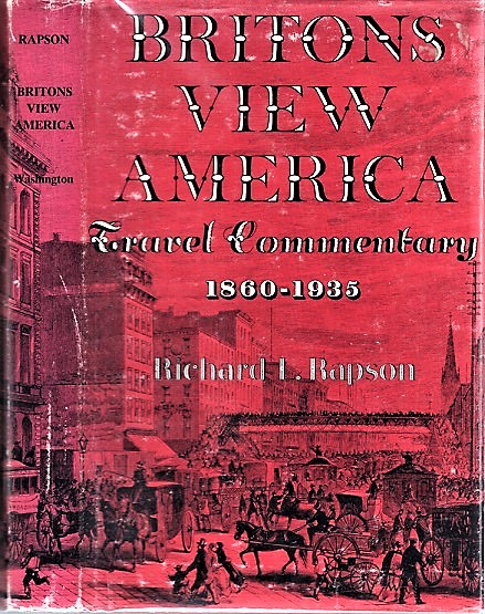 BRITONS VIEW AMERICA : Travel Commentary, 1860-1935. Richard L. Rapson.