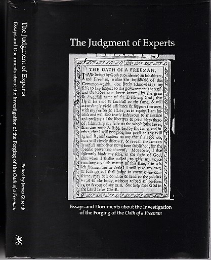 "THE JUDGMENT OF EXPERTS: Essays and Documents about the Investigation of the Forging of the ""Oath of a Freeman"" James Gilreath."