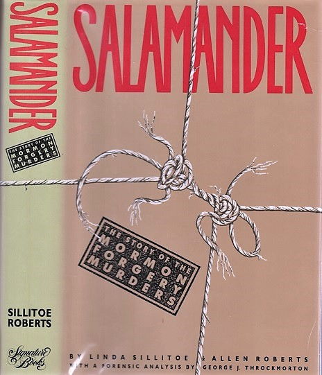 SALAMANDER: The Story of the Mormon Forgery Murders. With a forensic analysis by George J. Throckmorton. Linda Sillitoe, Allen Roberts.