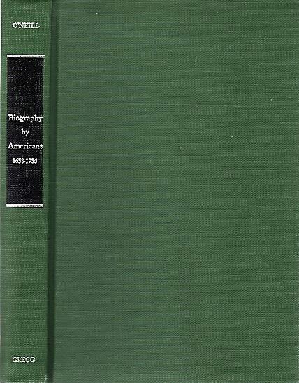 BIOGRAPHY BY AMERICANS, 1658-1936: A Subject Bibliography. Edward O'Neill.