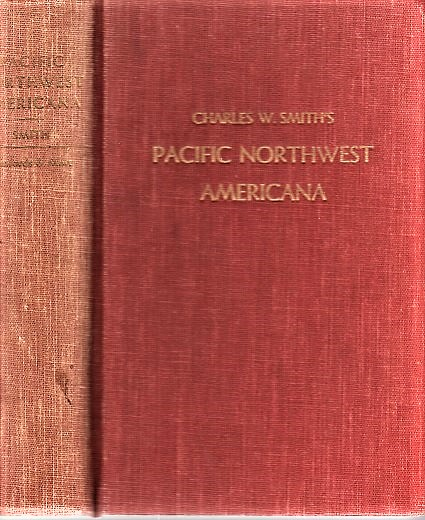 PACIFIC NORTHWEST AMERICANA: A Check List of Books and Pamphlets Relating to the History of the Pacific Northwest. Edition 3, Revised and Extended by Isabel Mayhew. Charles W. Smith.