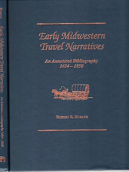 EARLY MIDWESTERN TRAVEL NARRATIVES: An Annotated Bibliography, 1634-1850. Robert R. Hubach.