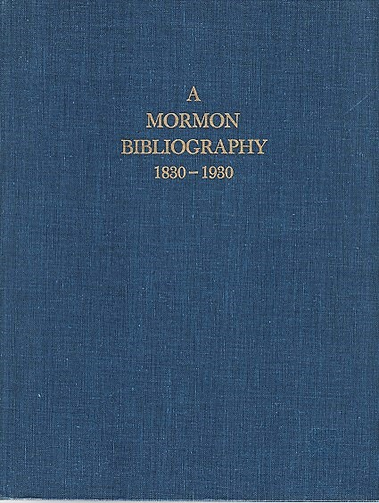 A MORMON BIBLIOGRAPHY, 1839-1930: Books, Pamphlets, Periodicals, and Broadsides Relating to the First Century of Mormonism. Introduction by Dale L. Morgan. Chad J. Flake.
