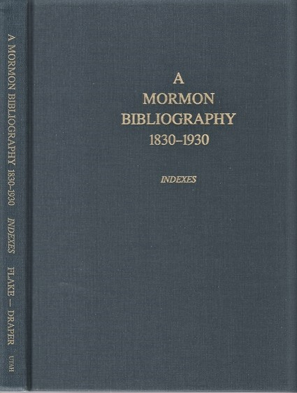 A MORMON BIBLIOGRAPHY, 1839-1930: INDEXES TO A MORMON BIBLIOGRAPHY AND TEN YEAR SUPPLEMENT. Chad J. Flake, Larry W. Draper.