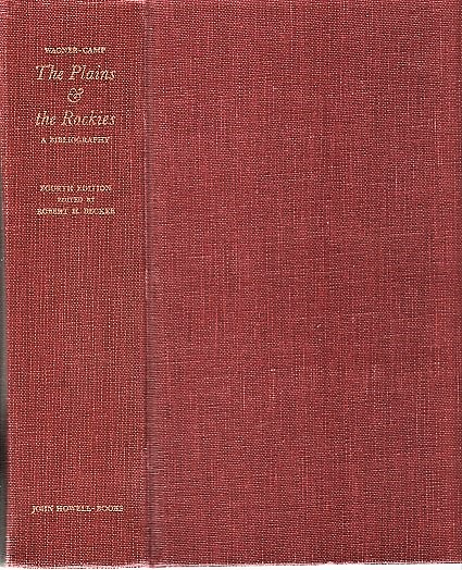 THE PLAINS & THE ROCKIES: A Critical Bibliography of Exploration, Adventure and Travel in the American West, 1800-1865. Fourth Edition. Revised, Enlarged and Edited by Robert H. Becker. Henry R. Wagner, Charles L. Camp.