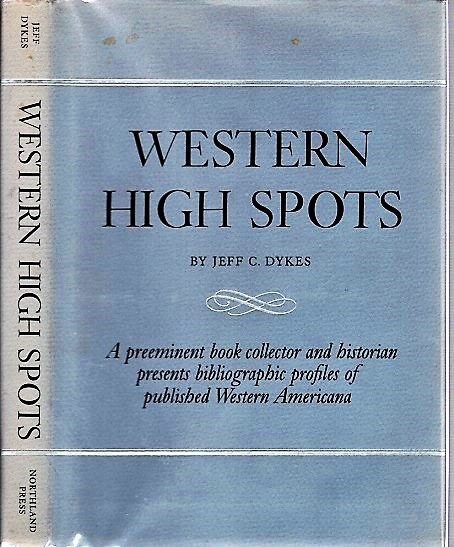 WESTERN HIGH SPOTS: Reading and Collecting Guides. Foreword by Leland D. Case. Jeff C. Dykes.