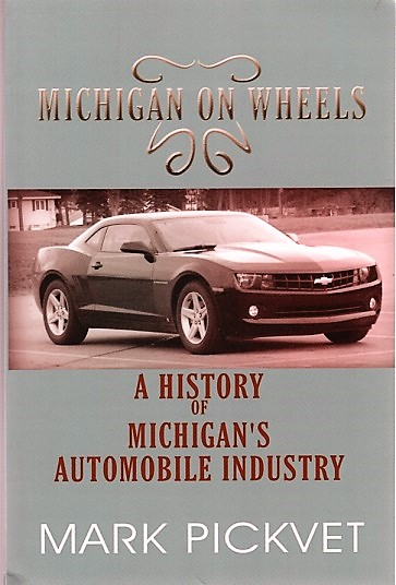 MICHIGAN ON WHEELS: A History of Michigan's Automobile Industry. Mark Michigan / Pickvet.