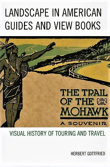LANDSCAPE IN AMERICAN GUIDES AND VIEW BOOKS: Visual History of Touring and Travel. Herbert Gottfried.