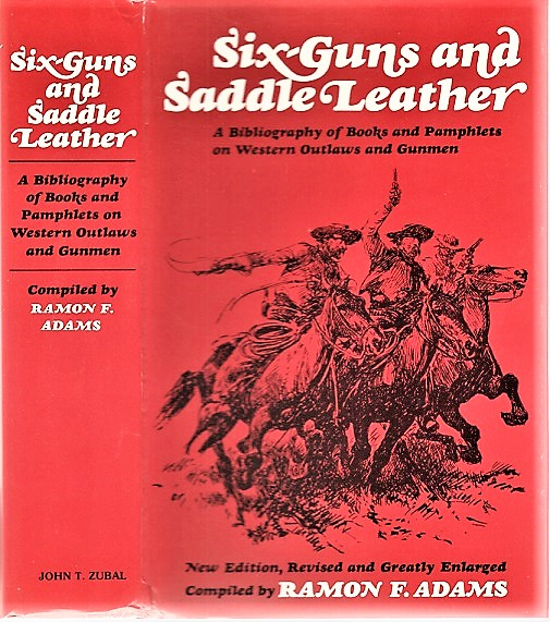 SIX-GUNS AND SADDLE LEATHER: A Bibliography of Books and Pamphlets on Western Outlaws and Gunmen. New Edition, Revised and Greatly Enlarged. Ramon F. Adams, compiler.
