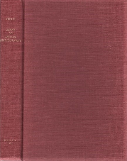 AN ESSAY TOWARDS AN INDIAN BIBLIOGRAPHY. Being a Catalogue of Books, relating to the History, Antiquities, Languages, Customs, Religions, Wars, Literature, and Origin of the American Indians.... Introduction by William S. Reese. Thomas W. Field.