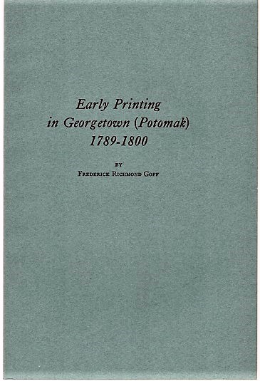 EARLY PRINTING IN GEORGETOWN (POTOMAK), 1789-1800.; Reprinted from the Proceedings of the American Antiquarian Society for April, 1958. Washington / Goff DC, Frederick Richmond.