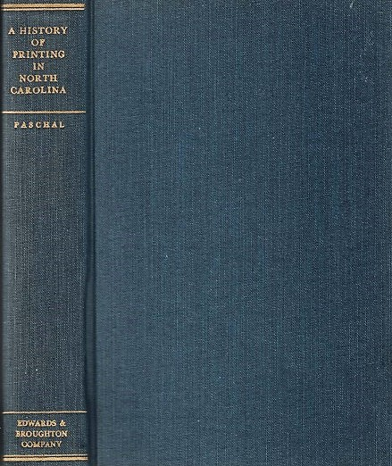 A HISTORY OF PRINTING IN NORTH CAROLINA: A detailed account of the pioneer printers, 1749-1800 and of The Edwards & Broughton Company, 1871-1946, including a brief account of the connecting period. With an Introduction by Hon. Josephus Daniels. George Washington North Carolina / Paschal.