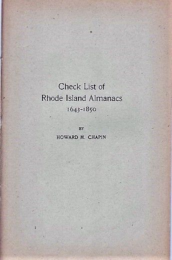 CHECK LIST OF RHODE ISLAND ALMANACS, 1643-1850.; Reprinted from the Proceedings of the American Antiquarian Society for April, 1915. Howard M. Rhode Island / Chapin.