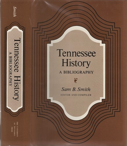 TENNESSEE HISTORY: A BIBLIOGRAPHY. Luke H. Banker, Assistant Editor. Sam B. Tennessee / Smith, compiler.