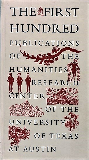 THE FIRST HUNDRED PUBLICATIONS OF THE HUMANITIES RESEARCH CENTER OF THE UNIVERSITY OF TEXAS AT AUSTIN. Edwin T. Texas / Bowden.