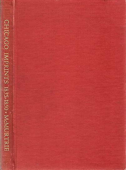 A BIBLIOGRAPHY OF CHICAGO IMPRINTS, 1835-1850. Chicago / McMurtrie Illinois, Douglas C.
